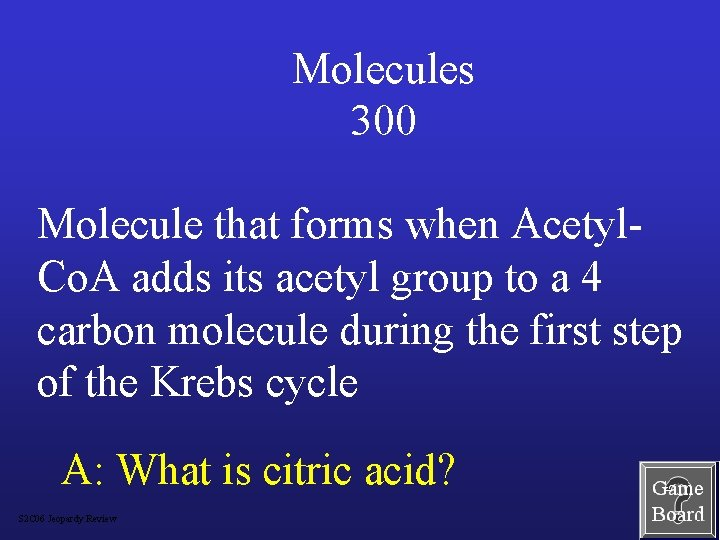 Molecules 300 Molecule that forms when Acetyl. Co. A adds its acetyl group to