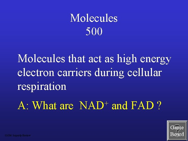 Molecules 500 Molecules that act as high energy electron carriers during cellular respiration A: