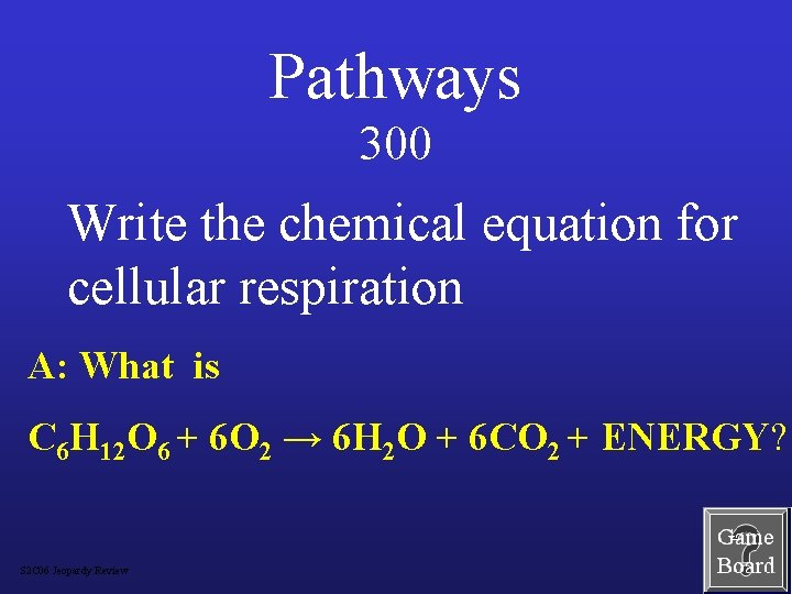 Pathways 300 Write the chemical equation for cellular respiration A: What is C 6