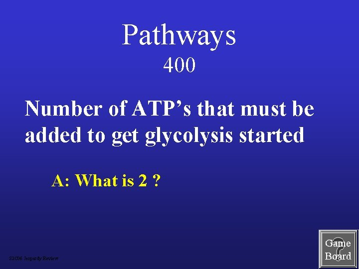 Pathways 400 Number of ATP's that must be added to get glycolysis started A: