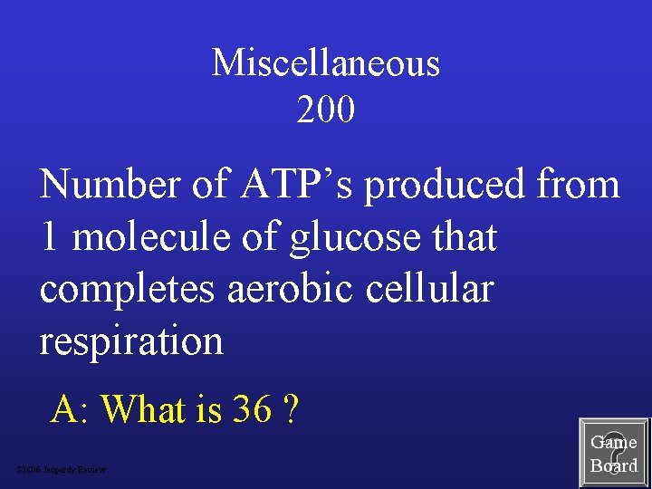 Miscellaneous 200 Number of ATP's produced from 1 molecule of glucose that completes aerobic