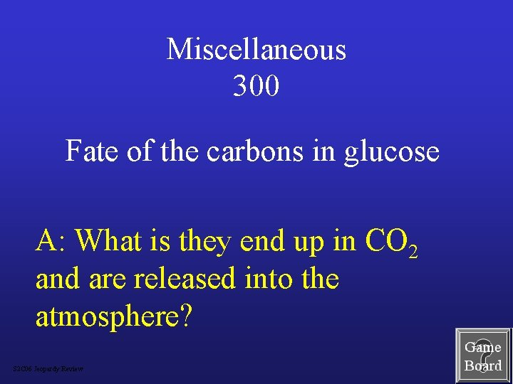 Miscellaneous 300 Fate of the carbons in glucose A: What is they end up