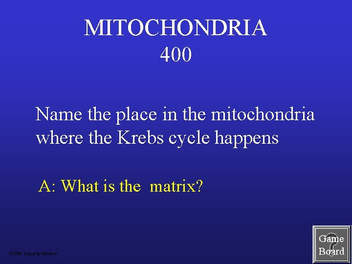 MITOCHONDRIA 400 Name the place in the mitochondria where the Krebs cycle happens A: