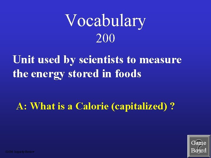 Vocabulary 200 Unit used by scientists to measure the energy stored in foods A: