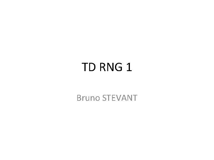 TD RNG 1 Bruno STEVANT