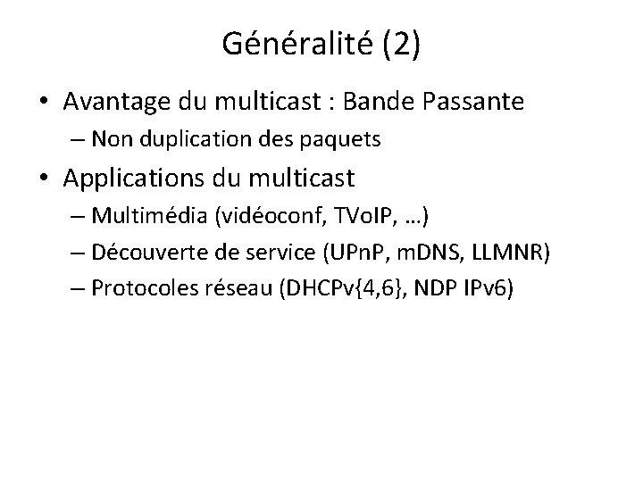 Généralité (2) • Avantage du multicast : Bande Passante – Non duplication des paquets