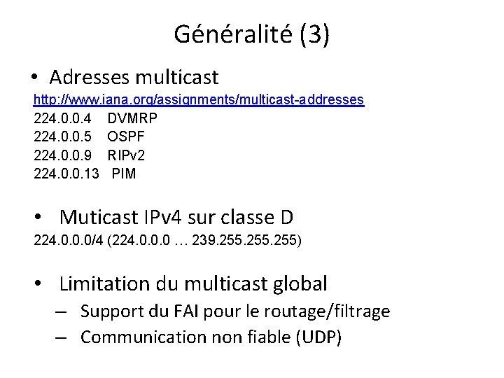 Généralité (3) • Adresses multicast http: //www. iana. org/assignments/multicast-addresses 224. 0. 0. 4 DVMRP