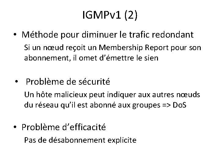 IGMPv 1 (2) • Méthode pour diminuer le trafic redondant Si un nœud reçoit