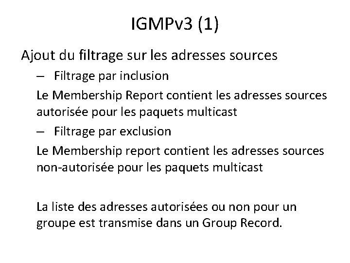 IGMPv 3 (1) Ajout du filtrage sur les adresses sources – Filtrage par inclusion