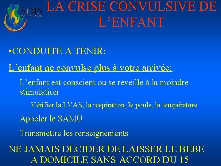 LA CRISE CONVULSIVE DE L'ENFANT • CONDUITE A TENIR: L'enfant ne convulse plus à