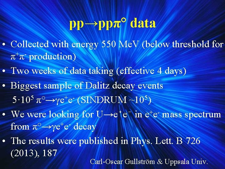 pp→ppπ° data • Collected with energy 550 Me. V (below threshold for π+π- production)