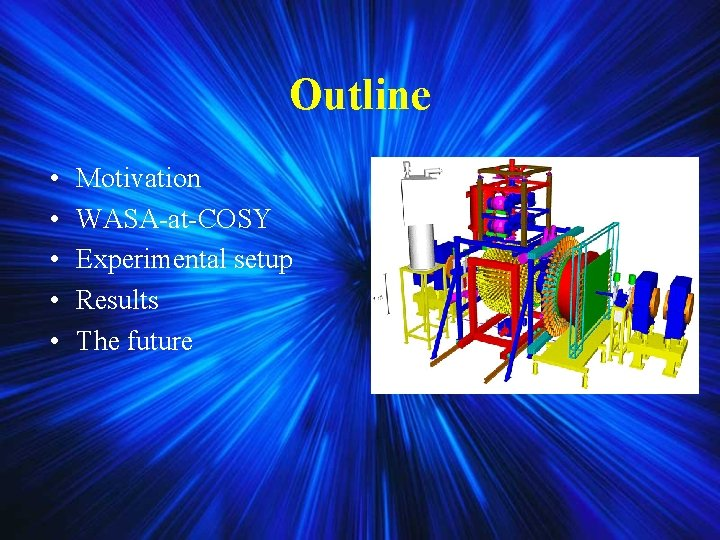 Outline • • • Motivation WASA-at-COSY Experimental setup Results The future