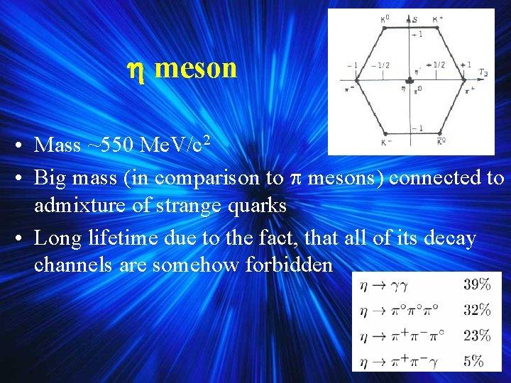 meson • Mass ~550 Me. V/c 2 • Big mass (in comparison to