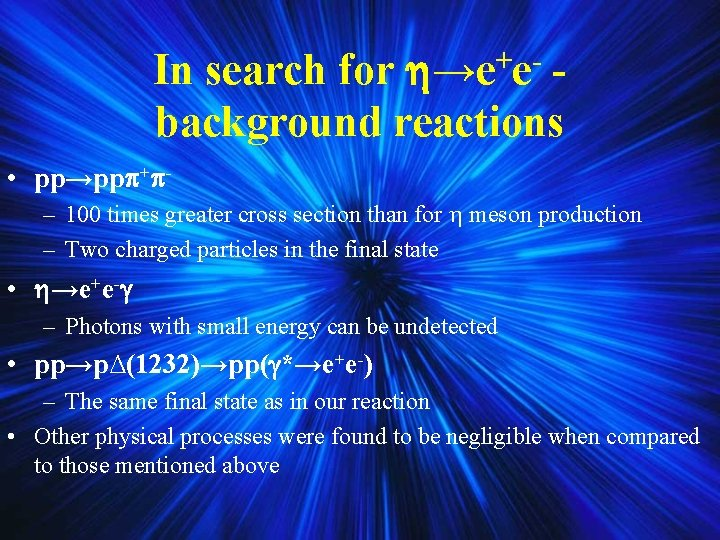 In search for →e+e- background reactions • pp→pp + – 100 times greater cross