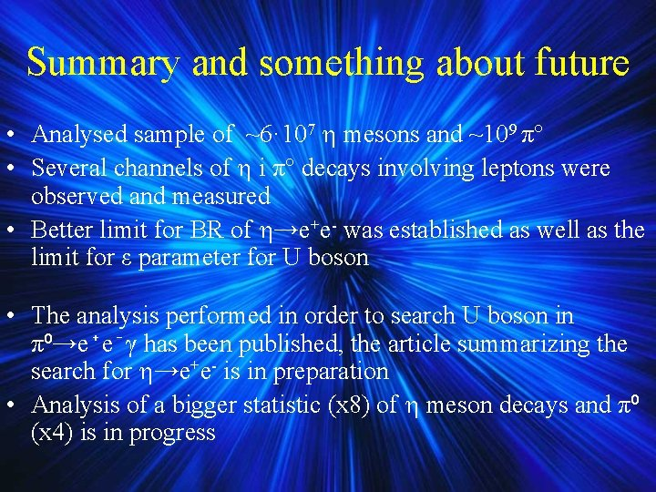 Summary and something about future • Analysed sample of ~6· 107 mesons and ~109