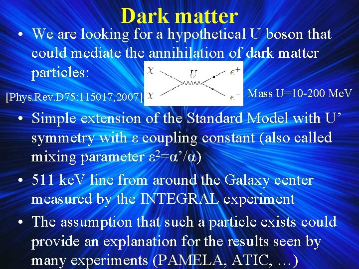 Dark matter • We are looking for a hypothetical U boson that could mediate