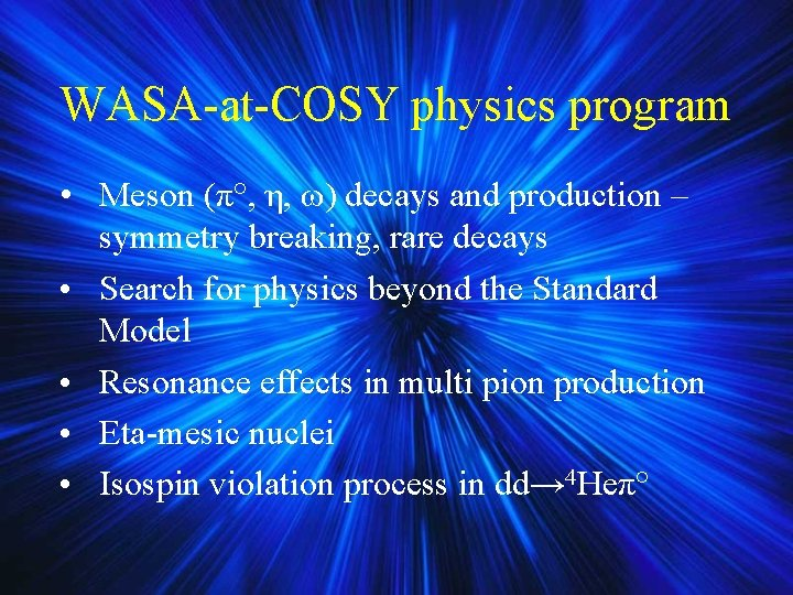 WASA-at-COSY physics program • Meson (π°, η, ω) decays and production – symmetry breaking,