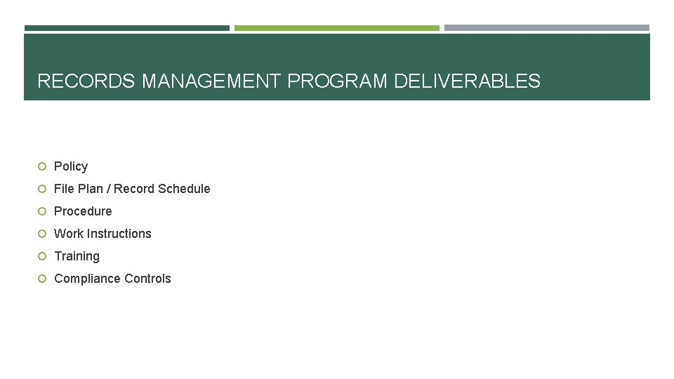 RECORDS MANAGEMENT PROGRAM DELIVERABLES Policy File Plan / Record Schedule Procedure Work Instructions Training