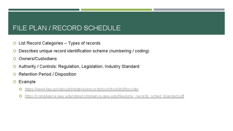 FILE PLAN / RECORD SCHEDULE List Record Categories – Types of records Describes unique