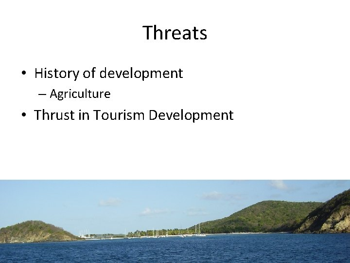 Threats • History of development – Agriculture • Thrust in Tourism Development