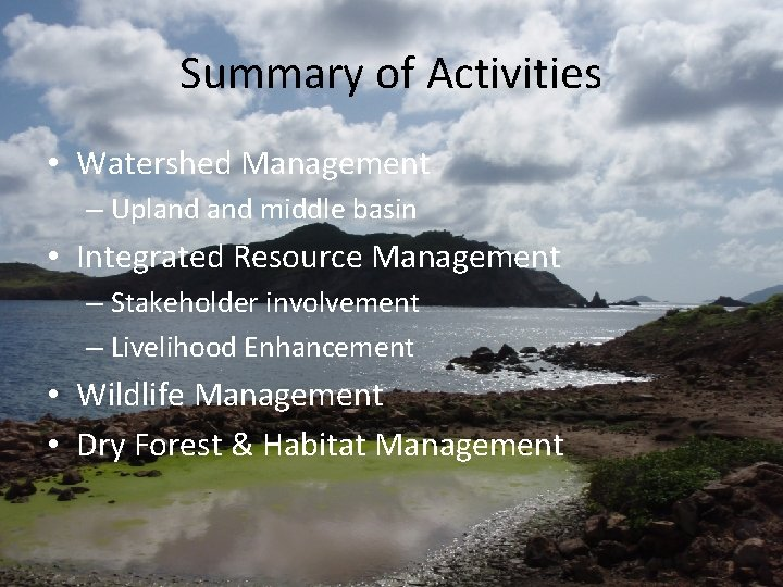 Summary of Activities • Watershed Management – Upland middle basin • Integrated Resource Management