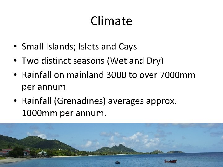 Climate • Small Islands; Islets and Cays • Two distinct seasons (Wet and Dry)