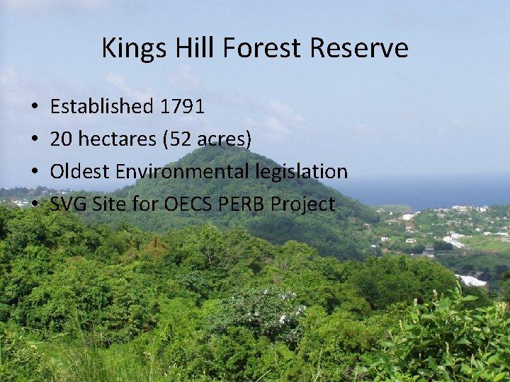 Kings Hill Forest Reserve • • Established 1791 20 hectares (52 acres) Oldest Environmental