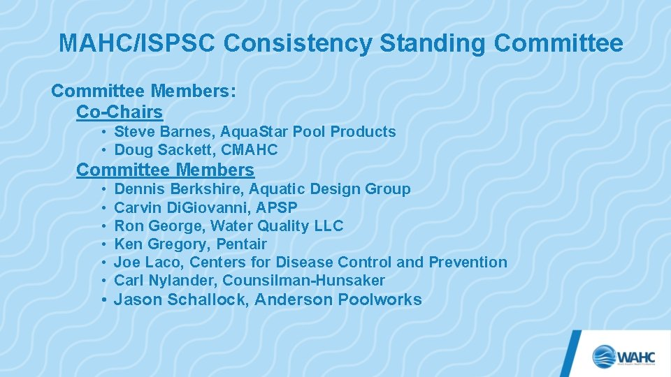 MAHC/ISPSC Consistency Standing Committee Members: Co-Chairs • Steve Barnes, Aqua. Star Pool Products •
