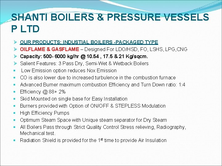 SHANTI BOILERS & PRESSURE VESSELS P LTD OUR PRODUCTS: INDUSTIAL BOILERS -PACKAGED TYPE OILFLAME