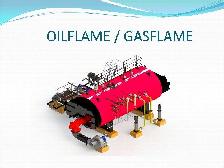 OILFLAME / GASFLAME