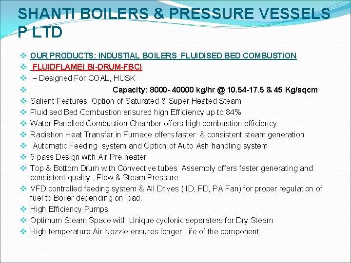 SHANTI BOILERS & PRESSURE VESSELS P LTD v v v v OUR PRODUCTS: INDUSTIAL