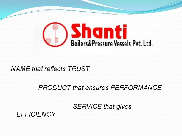 NAME that reflects TRUST PRODUCT that ensures PERFORMANCE SERVICE that gives EFFICIENCY