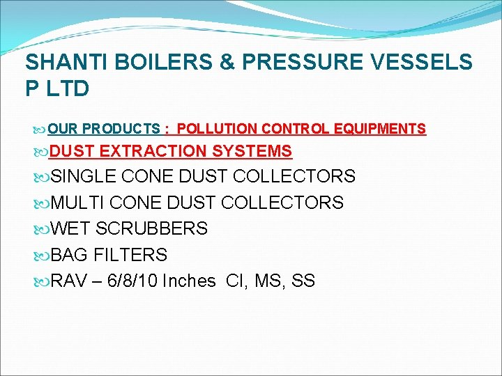 SHANTI BOILERS & PRESSURE VESSELS P LTD OUR PRODUCTS : POLLUTION CONTROL EQUIPMENTS DUST