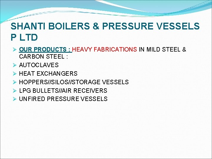 SHANTI BOILERS & PRESSURE VESSELS P LTD Ø OUR PRODUCTS : HEAVY FABRICATIONS IN