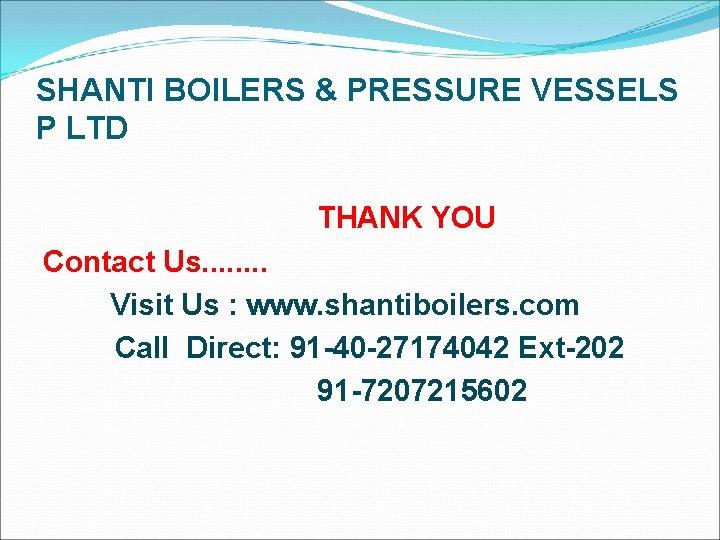 SHANTI BOILERS & PRESSURE VESSELS P LTD THANK YOU Contact Us. . . .