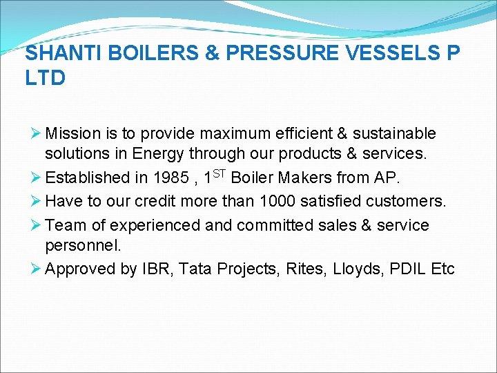 SHANTI BOILERS & PRESSURE VESSELS P LTD Ø Mission is to provide maximum efficient