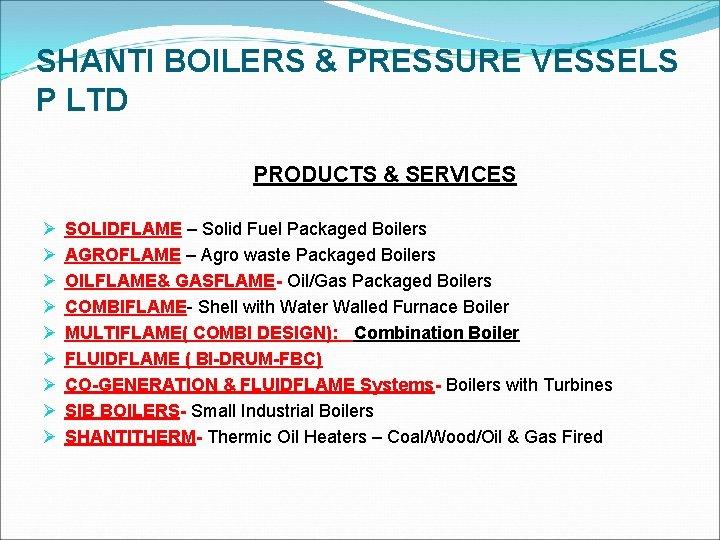 SHANTI BOILERS & PRESSURE VESSELS P LTD PRODUCTS & SERVICES Ø Ø Ø Ø