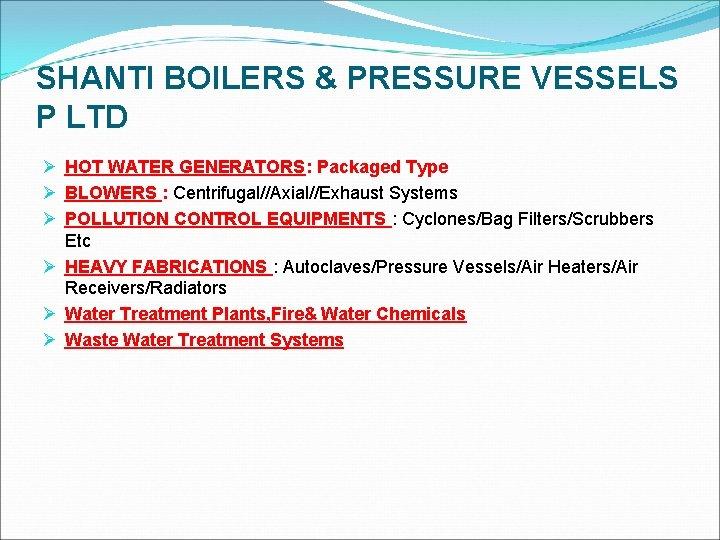SHANTI BOILERS & PRESSURE VESSELS P LTD Ø HOT WATER GENERATORS: Packaged Type Ø