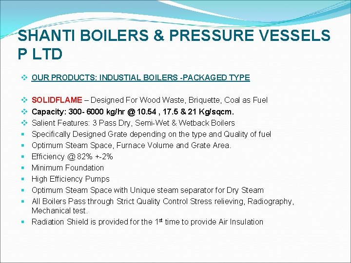 SHANTI BOILERS & PRESSURE VESSELS P LTD v OUR PRODUCTS: INDUSTIAL BOILERS -PACKAGED TYPE