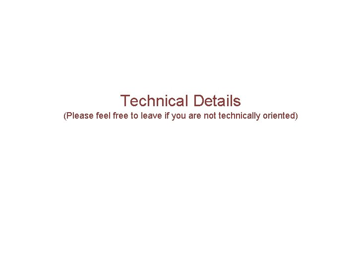 Technical Details (Please feel free to leave if you are not technically oriented)