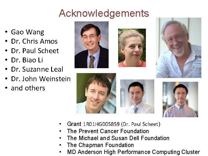 Acknowledgements • • Gao Wang Dr. Chris Amos Dr. Paul Scheet Dr. Biao Li