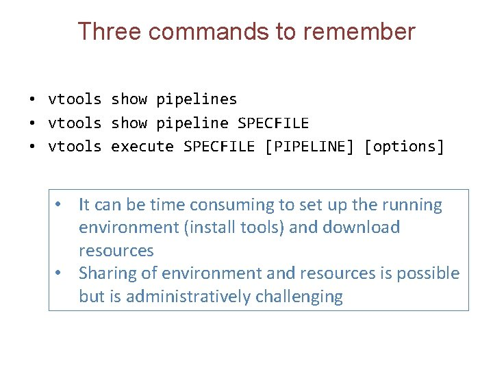 Three commands to remember • vtools show pipelines • vtools show pipeline SPECFILE •