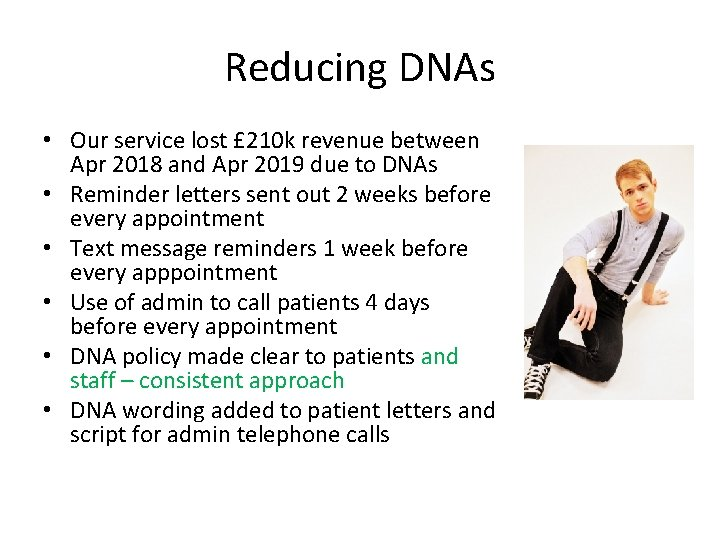 Reducing DNAs • Our service lost £ 210 k revenue between Apr 2018 and