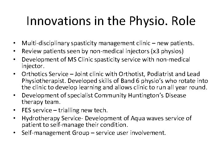 Innovations in the Physio. Role • Multi-disciplinary spasticity management clinic – new patients. •