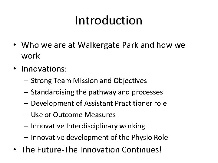 Introduction • Who we are at Walkergate Park and how we work • Innovations: