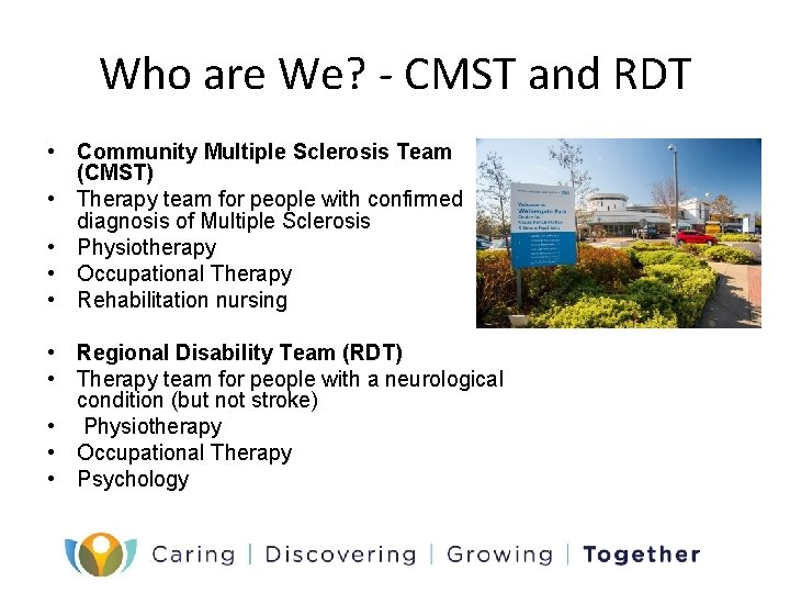 Who are We? - CMST and RDT • Community Multiple Sclerosis Team (CMST) •