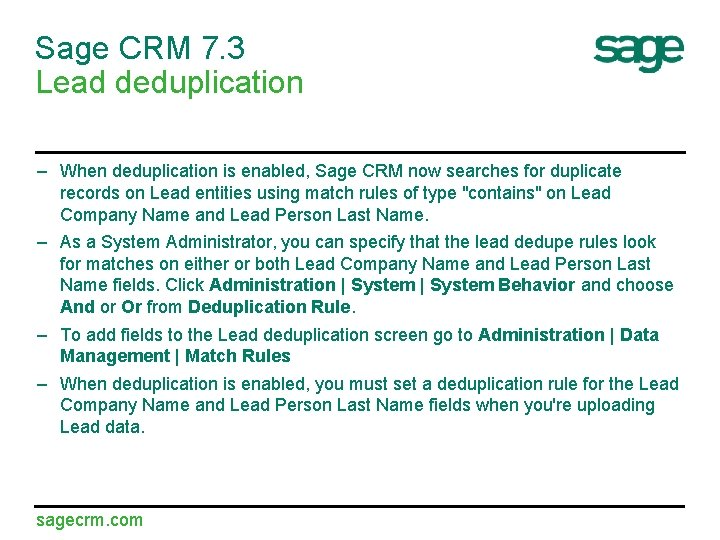 Sage CRM 7. 3 Lead deduplication – When deduplication is enabled, Sage CRM now