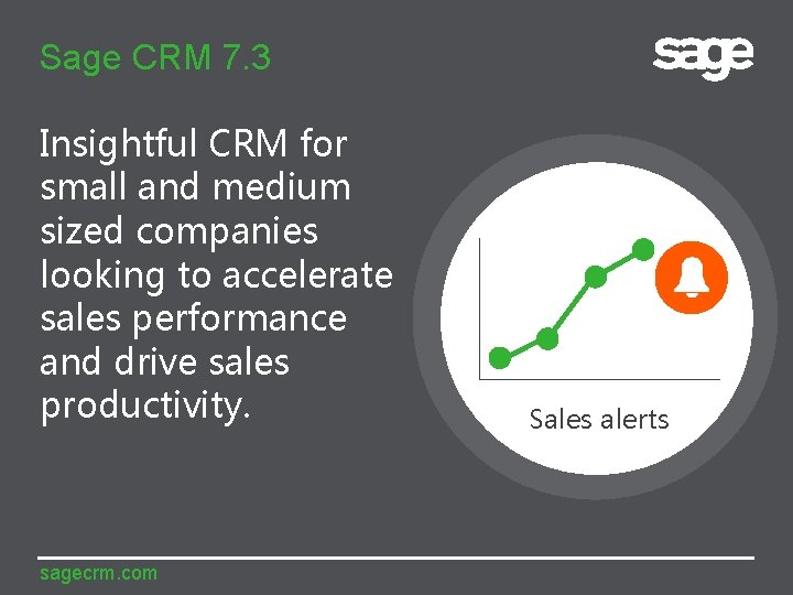 Sage CRM 7. 3 Insightful CRM for small and medium sized companies looking to