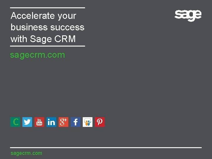 Accelerate your business success with Sage CRM sagecrm. com