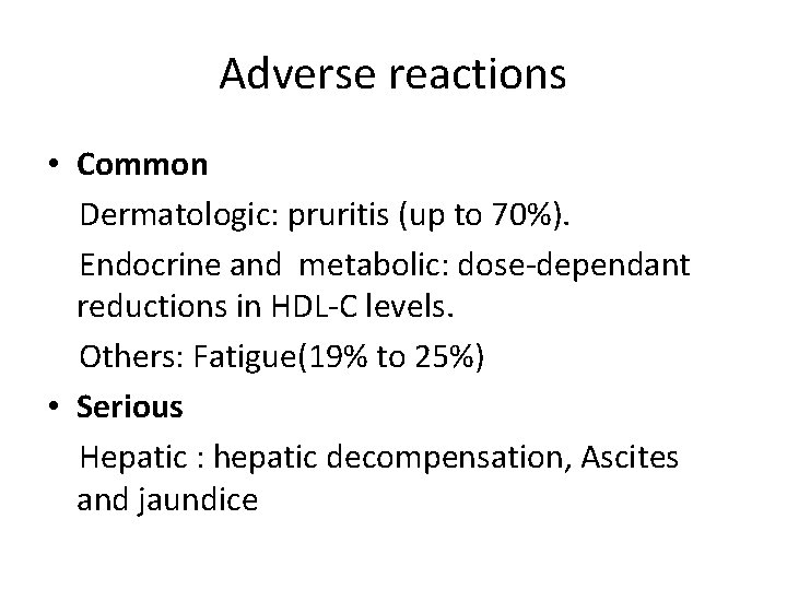 Adverse reactions • Common Dermatologic: pruritis (up to 70%). Endocrine and metabolic: dose-dependant reductions